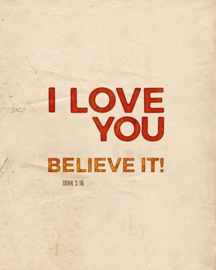 I love you. Believe it!